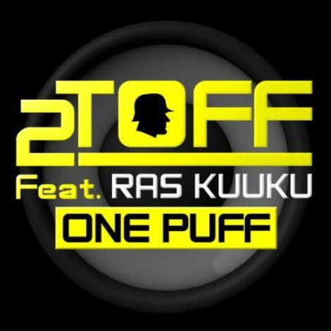 2Toff ft Ras Kuuku – One Puff (Prod By Tray Beatz)