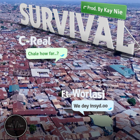 C-Real ft Worlasi – Survival (Prod By Kay Nie)