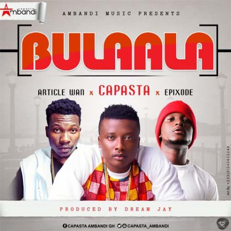 Capasta x Epixode x Article Wan – Bulaala (Prod By Dream Jay)