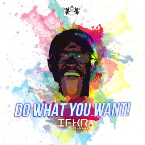 IFKR ft Adomaa – Do What You Want (DWYW)
