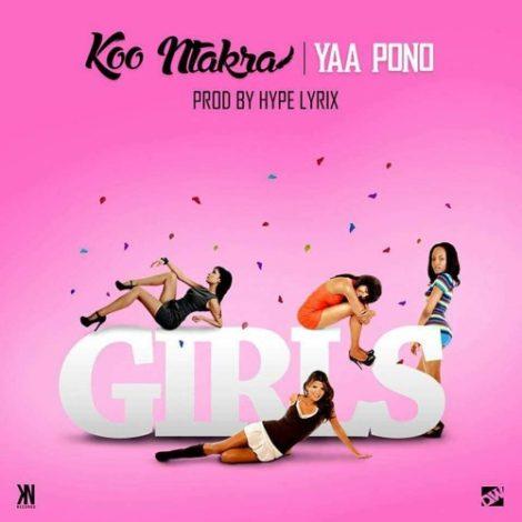 Koo Ntakra ft Yaa Pono – Girls (Prod By HypeLyrix)