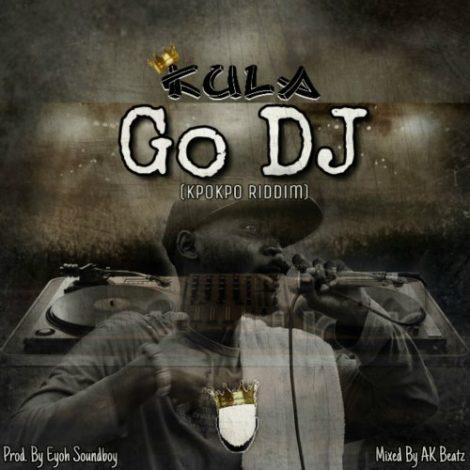 Kula – Go DJ (Kpoko Riddim)