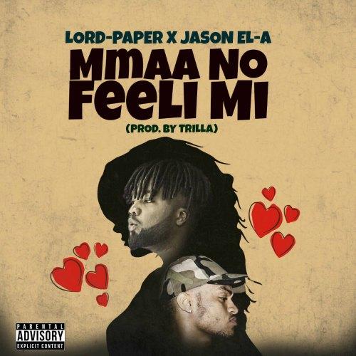 Lord Paper ft Jason EL-A – Mmaa No Feeli Mi (Prod By Trilla)