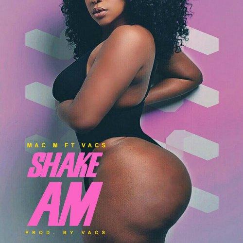Mac M – Shake Am (Prod By Vacs)