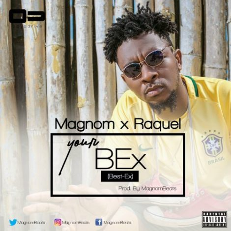 Magnom ft Raquel – Your Bex (Best Ex)(Prod By Magnom)