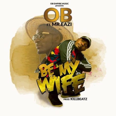 OB ft Mr Eazi – Be My Wife (Prod By Killbeatz)
