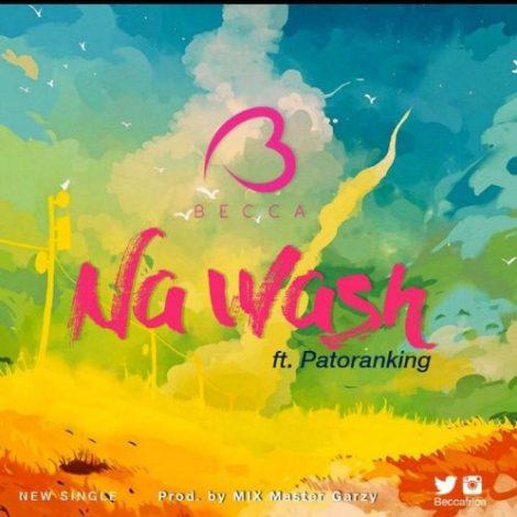 Becca – Na Wash (feat. Patoranking)(Prod by Mix Masta Garzy)