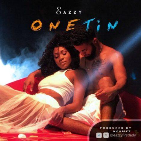 Eazzy – One Tin (Prod By M.O.G Beatz)