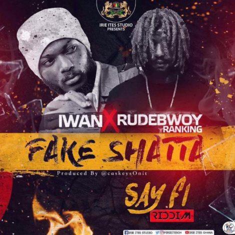 IWAN x Rudebwoy Ranking – Fake Shatta (Shatta Wale Diss)(Prod. By CaskeysOnIt)