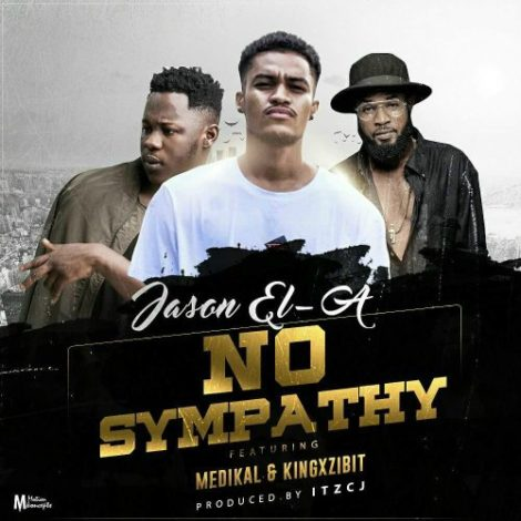 Jason EL-A – No Sympathy (feat. Medikal x King Xzibit)(Prod by itzCJ)
