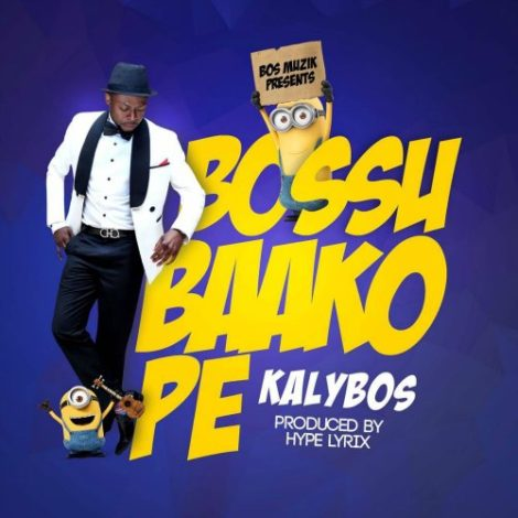 Kalybos – Bossu Baako Pe (Prod by Hype Lyrix)