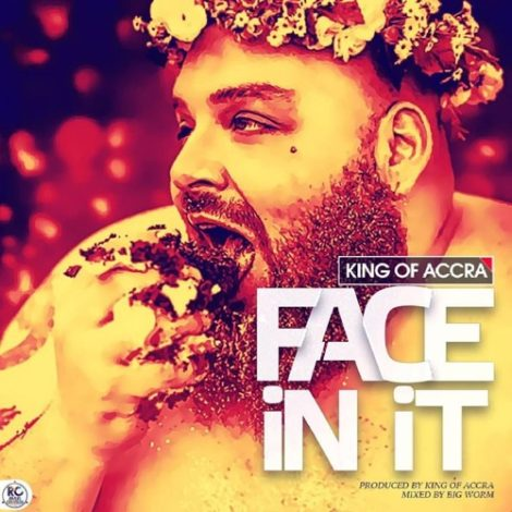 King Of Accra – Face In It (Prod By King Of Accra)