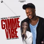 Medikal ft Stonebwoy - Gimme Vibe (Prod By Unkle Beatz)