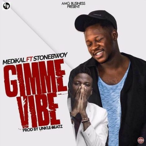 Medikal ft Stonebwoy – Gimme Vibe (Prod By Unkle Beatz)