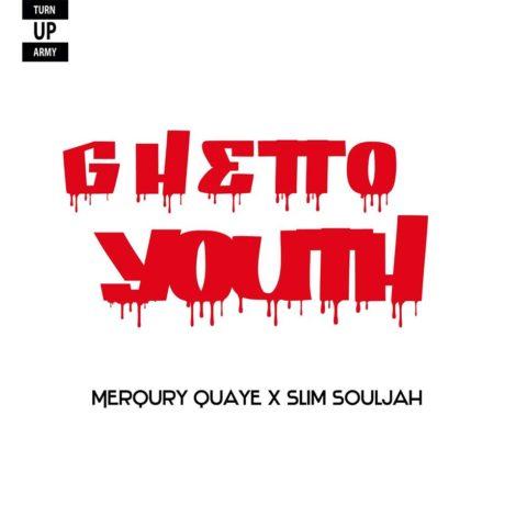 Merqury Quaye – Ghetto Youth (Feat. Slim Souljah)(Prod by NAD Xclusive)