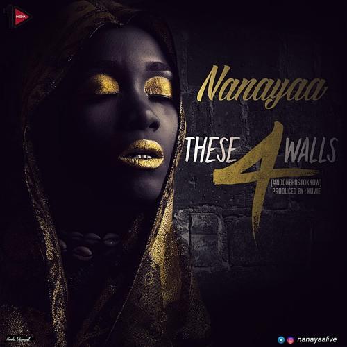 NanaYaa – These 4 Walls #NoOneHasToKnow (Prod By Kuvie)