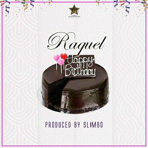 Raquel – Happy Birthday (Prod By Slimbo)