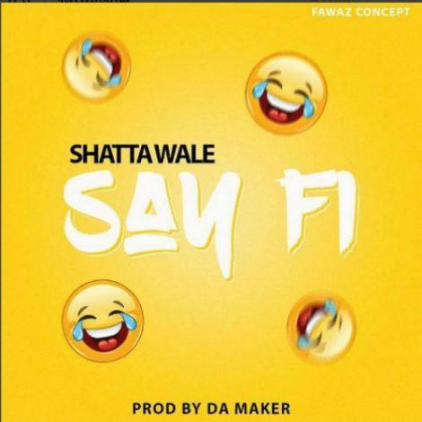 Shatta Wale – Say Fi (Yaa Pono Diss)(Prod By Da Maker)