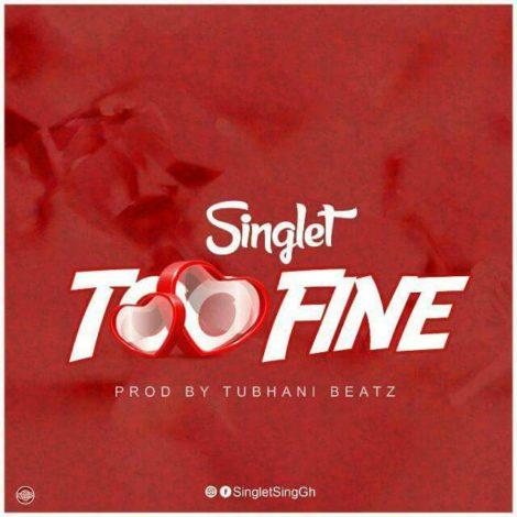 Singlet – Too Fine (Prod By Tubhani Beatz)