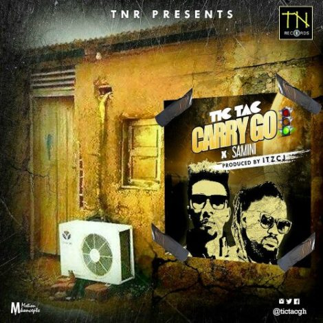 Tic Tac – Carry Go (feat. Samini)(Prod by itzCJ)