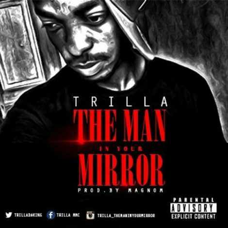 Trilla – The Man In Your Mirror (Prod By Magnom)