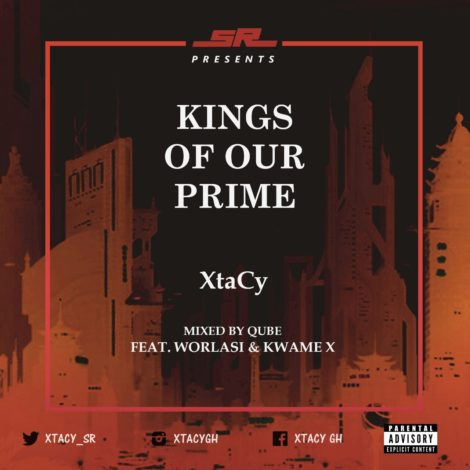 XtaCy – Kings Of Our Prime (Feat. Worlasi & Kwame X)(Mixed By Qube)