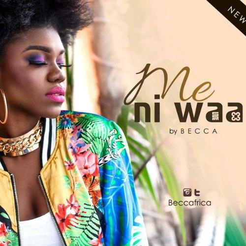Becca – Me Ni Waa (Prod by Richie Mensah)