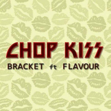 Bracket – Chop Kiss (feat. Flavour)(Prod By Masterkraft)