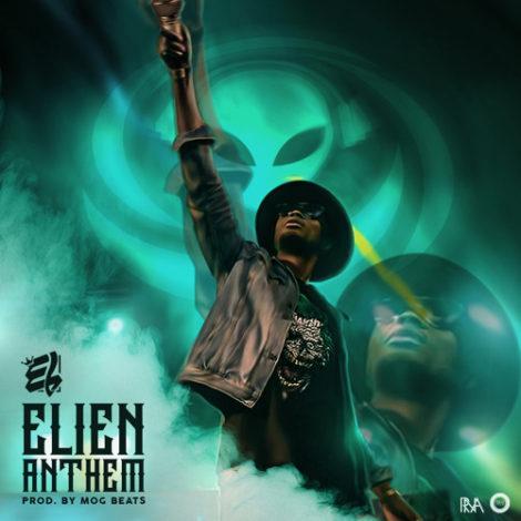 E.L – ELien Anthem (LOMI)(Prod. By M.O.G Beatz)
