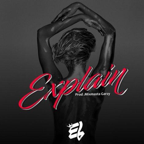 E.L – Explain (Prod By Mix Masta Garzy)