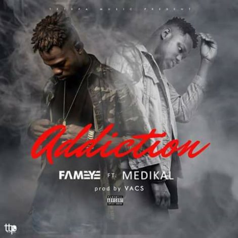 Fameye – Addiction (feat Medikal)(Prod. By Vacs)