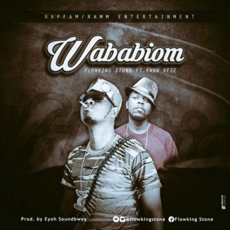 Flowking Stone – Wababiom (feat. Kwaw Kese)(Prod By Eyoh Soundbwoy)