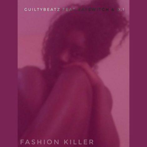 Guilty Beatz – Fashion Killer (feat KaySwitch x D.I.)