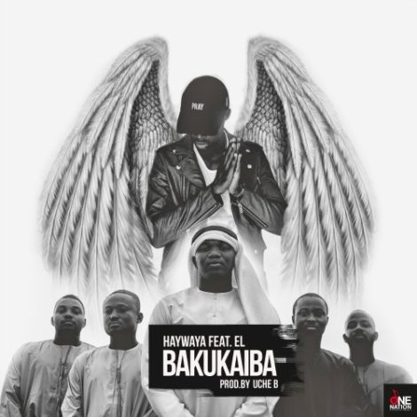 Haywaya – Bakukaiba (Dirty Version)(feat E.L)(Prod By Uche B)
