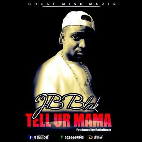 JB Blak – Tell Ur Mama (Prod Ratio Beatz)