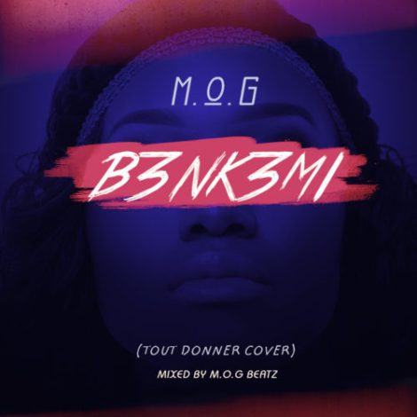 M.O.G – B3nK3mi (Tout Donner Cover)(Mixed By M.O.G Beatz)