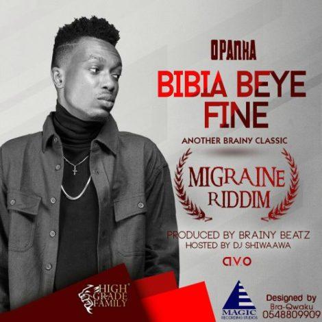 Opanka – Bibia Beye Fine (Migraine Riddim)(Prod By Brainy Beatz)