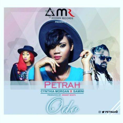 Petrah – Odo (feat. Samini x Cynthia Morgan)(Prod. By Brainy Beatz)