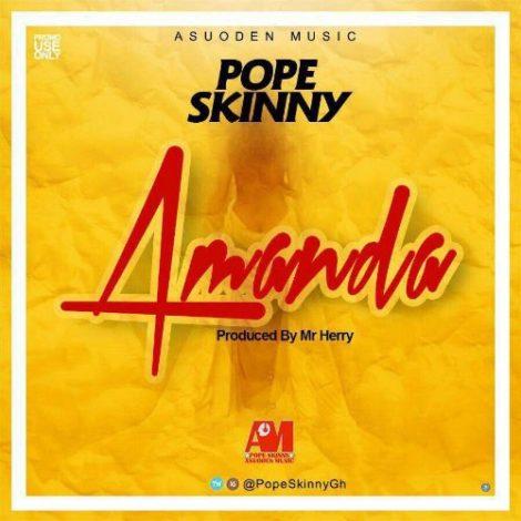 Pope Skinny – Amanda (Prod By Mr Herry)