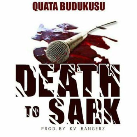 Quata – Death to Sark (Sarkodie Diss)(Prod By KV Bangerz)