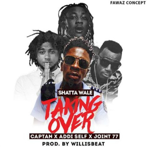Shatta Wale – Taking Over (feat. Joint 77 x Addi Self x Captan)(Prod By WillisBeatz)