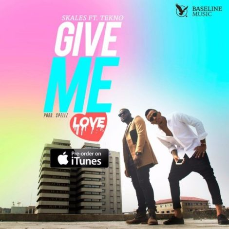 Skales – Give Me Love (feat. Tekno)(Prod By Spellz)