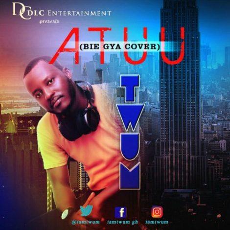 Twum – Atuu (Bie Gya Cover)(Mixed by PQwayz)