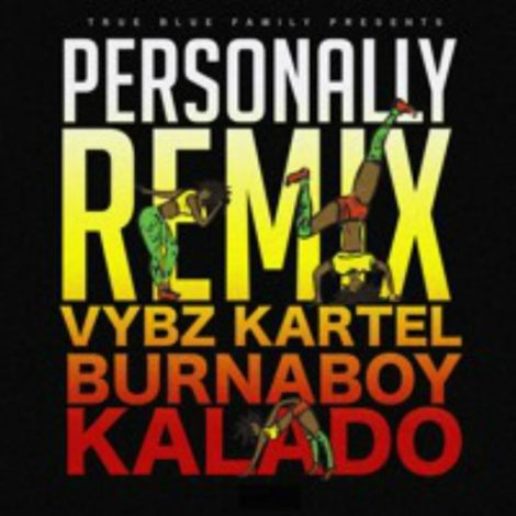 Vybz Kartel & Burna Boy – Personally Remix (feat. Kalado)(True Blue Family Records)