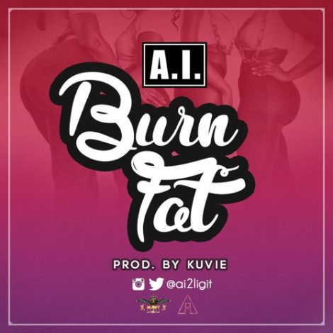 A.I. – Burn Fat (Prod. by Kuvie)