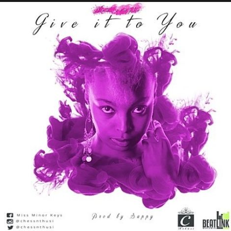 Chess Nthusi – Give It To You (Prod. By Dr. Sappy)