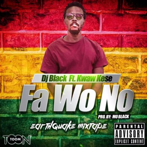 DJ Black – Fa Wo No (Feat. Kwaw Kese)(Prod By Mo Black)