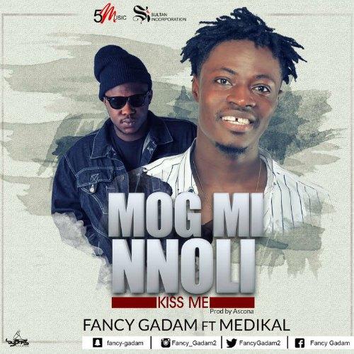 Fancy Gadam – Mog Mi Nnloli (Kiss Me)(feat. Medikal)(Prod By Ascona)