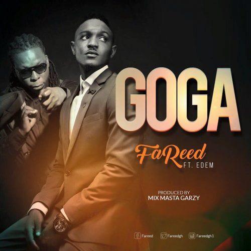 Fareed – Goga (feat. Edem)(Prod By Mix Masta Garzy)