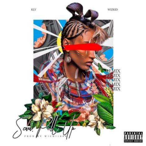 KLY – Scrrr Pull Up (Remix)(Feat. Wizkid)(Prod. By Wichi 1080)